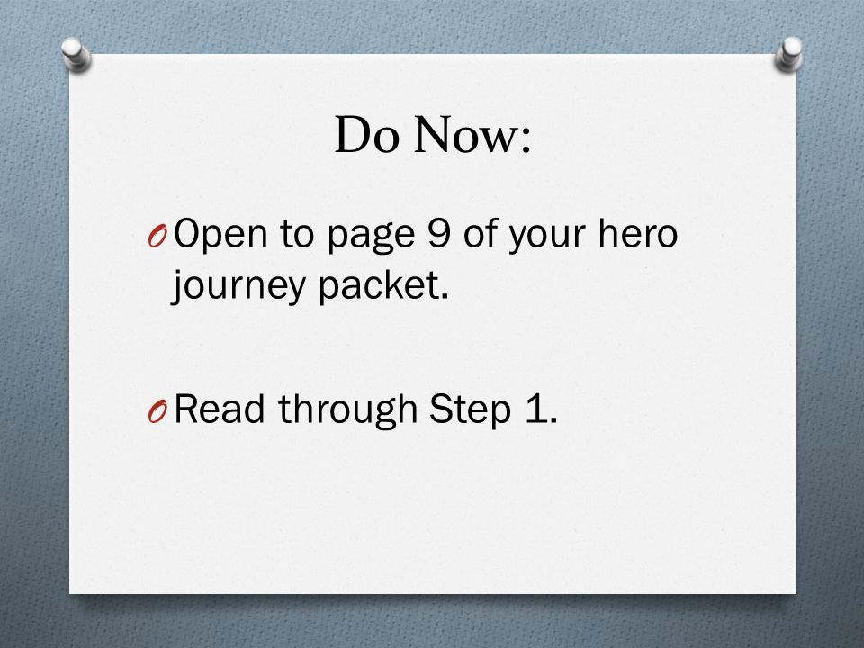 Do Now: O Open to page 9 of your hero journey packet. O Read through Step 1.