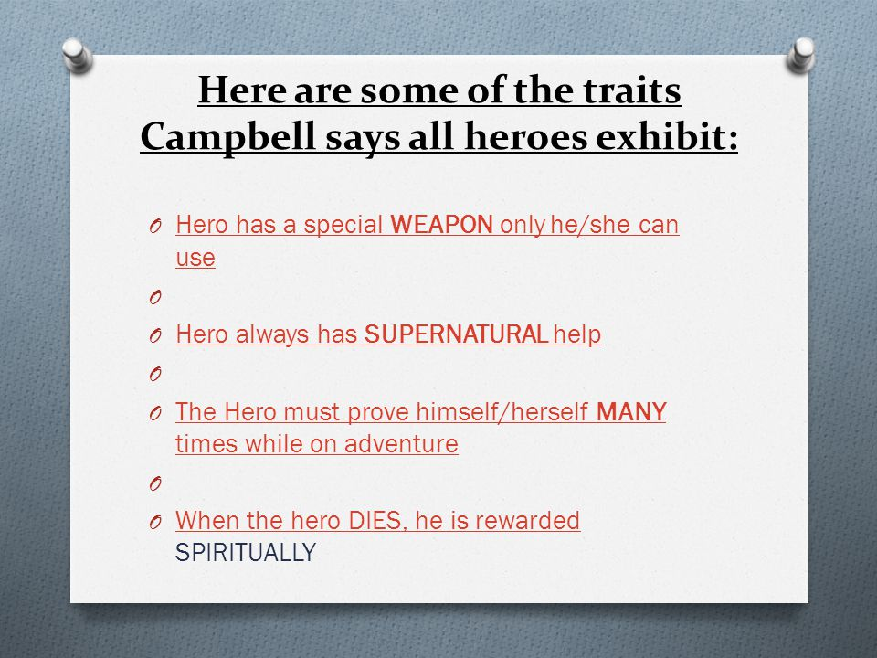 Here are some of the traits Campbell says all heroes exhibit: O Hero has a special WEAPON only he/she can use Hero has a special WEAPON only he/she ca