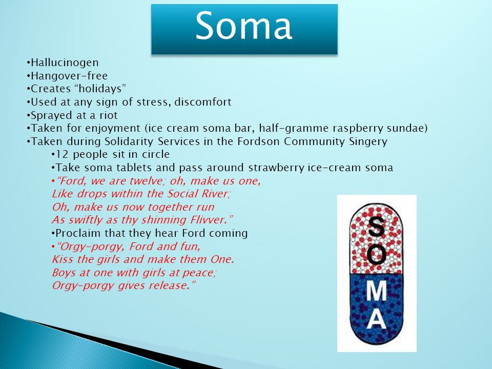 """Soma Hallucinogen Hangover-free Creates """"holidays"""" Used at any sign of stress, discomfort Sprayed at a riot Taken for enjoyment (ice cream soma bar, h"""