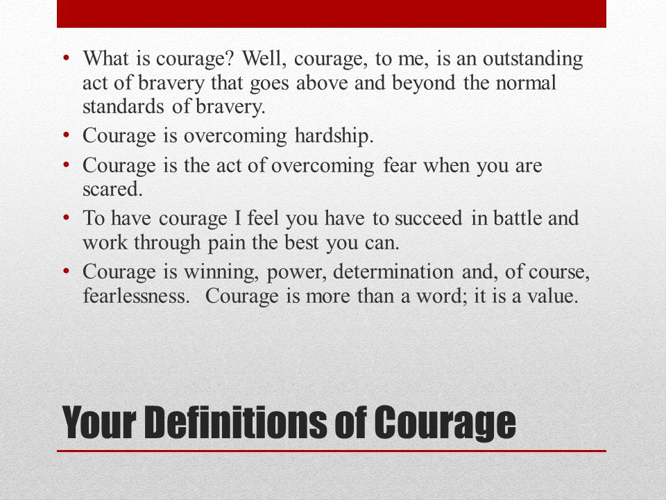 bravery essays Courage essay the dictionary definition of courage as per the oxford english dictionary is 'the ability to do something that frightens one', but is it really that simple courage is often portrayed as physical bravery in books and movies which see the hero making a sacrifice for the greater good.