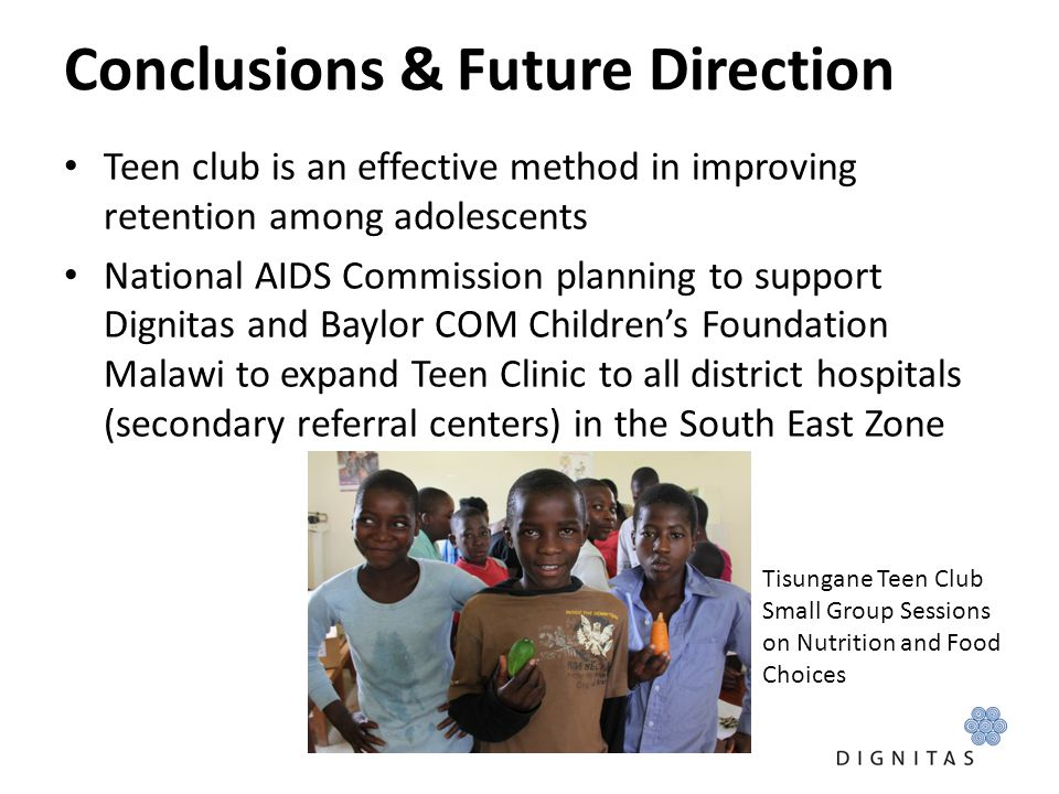 Conclusions & Future Direction Teen club is an effective method in improving retention among adolescents National AIDS Commission planning to support