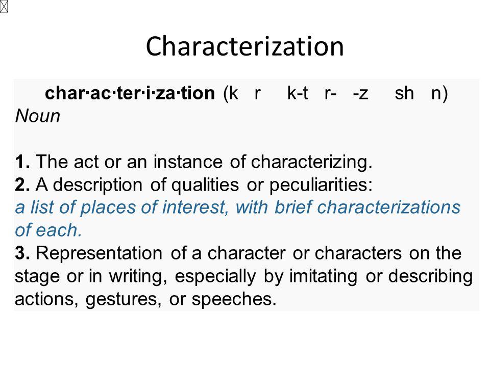 Characterization char·ac·ter·i·za·tion (k r k-t r- -z sh n) Noun 1.