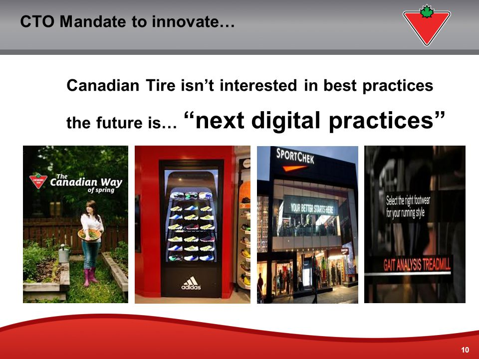 "10 CTO Mandate to innovate… Canadian Tire isn't interested in best practices the future is… ""next digital practices"""