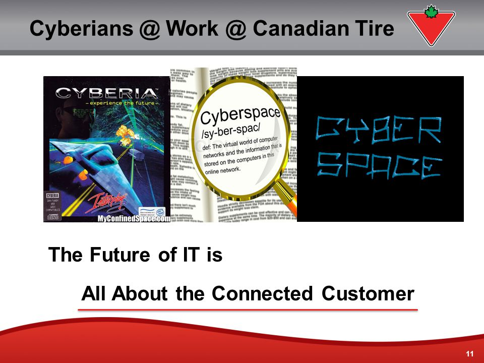 11 Cyberians @ Work @ Canadian Tire The Future of IT is All About the Connected Customer