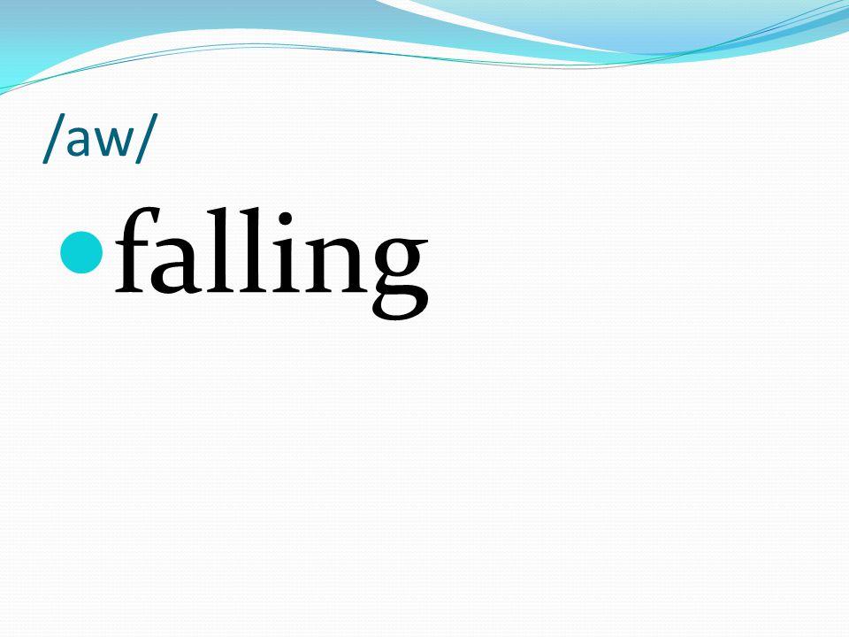 /aw/ falling