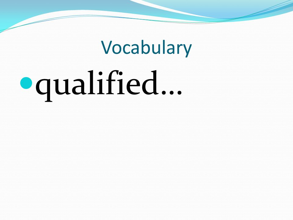 Vocabulary qualified…