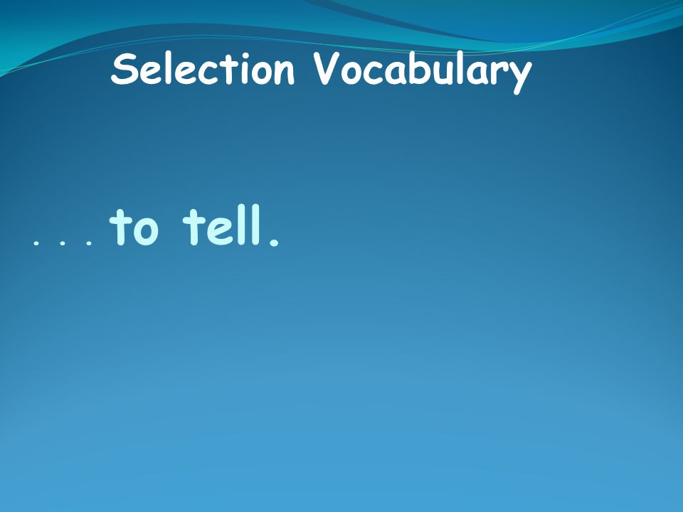 ... to tell. Selection Vocabulary
