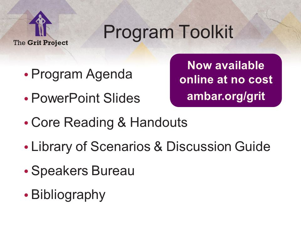 20 Copyright ©2014 Program Toolkit Program Agenda PowerPoint Slides Core Reading & Handouts Library of Scenarios & Discussion Guide Speakers Bureau Bibliography Now available online at no cost ambar.org/grit