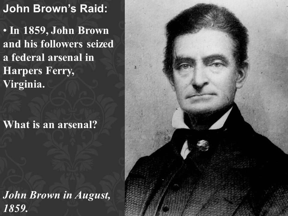 John Brown's Raid: In 1859, John Brown and his followers seized a federal arsenal in Harpers Ferry, Virginia.