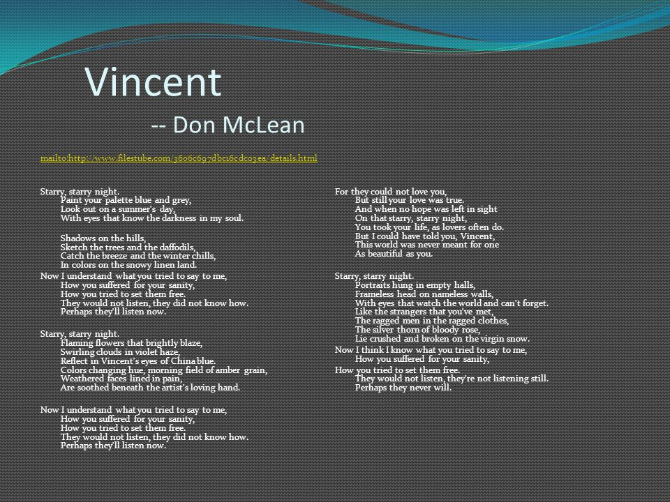 Vincent -- Don McLean mailto:http://www.filestube.com/3606c697dbc16cdc03ea/details.html Starry, starry night.