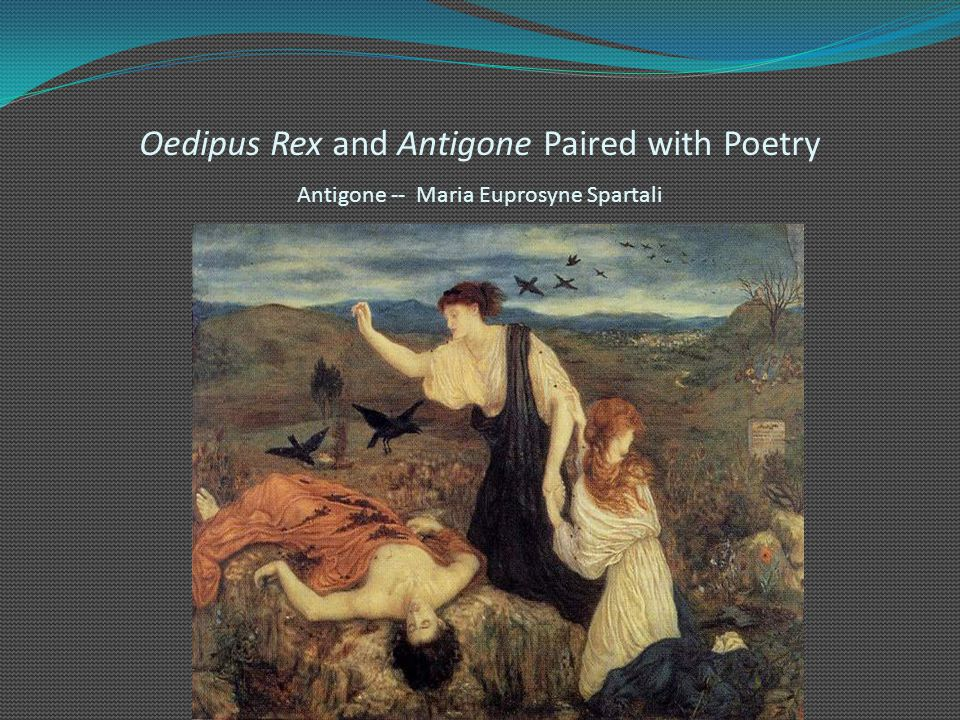Oedipus Rex and Antigone Paired with Poetry Antigone -- Maria Euprosyne Spartali