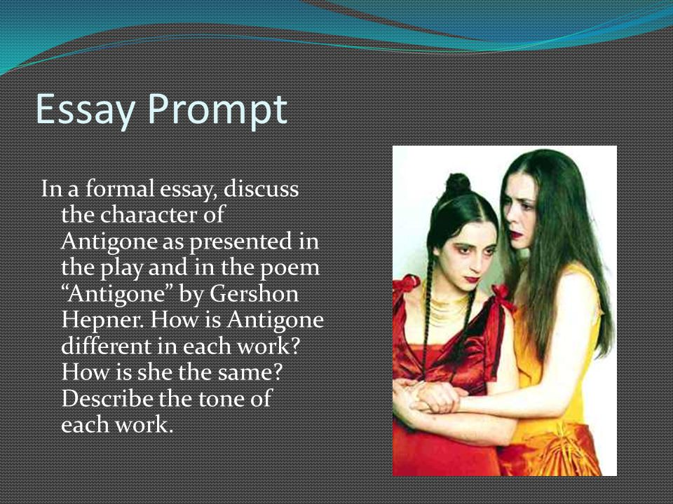Essay Prompt In a formal essay, discuss the character of Antigone as presented in the play and in the poem Antigone by Gershon Hepner.