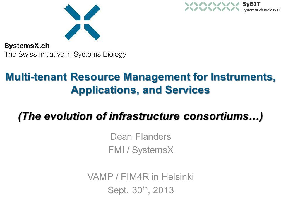 Multi-tenant Resource Management for Instruments, Applications, and Services (The evolution of infrastructure consortiums…) Dean Flanders FMI / SystemsX VAMP / FIM4R in Helsinki Sept.