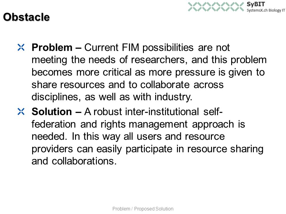 Problem – Current FIM possibilities are not meeting the needs of researchers, and this problem becomes more critical as more pressure is given to share resources and to collaborate across disciplines, as well as with industry.