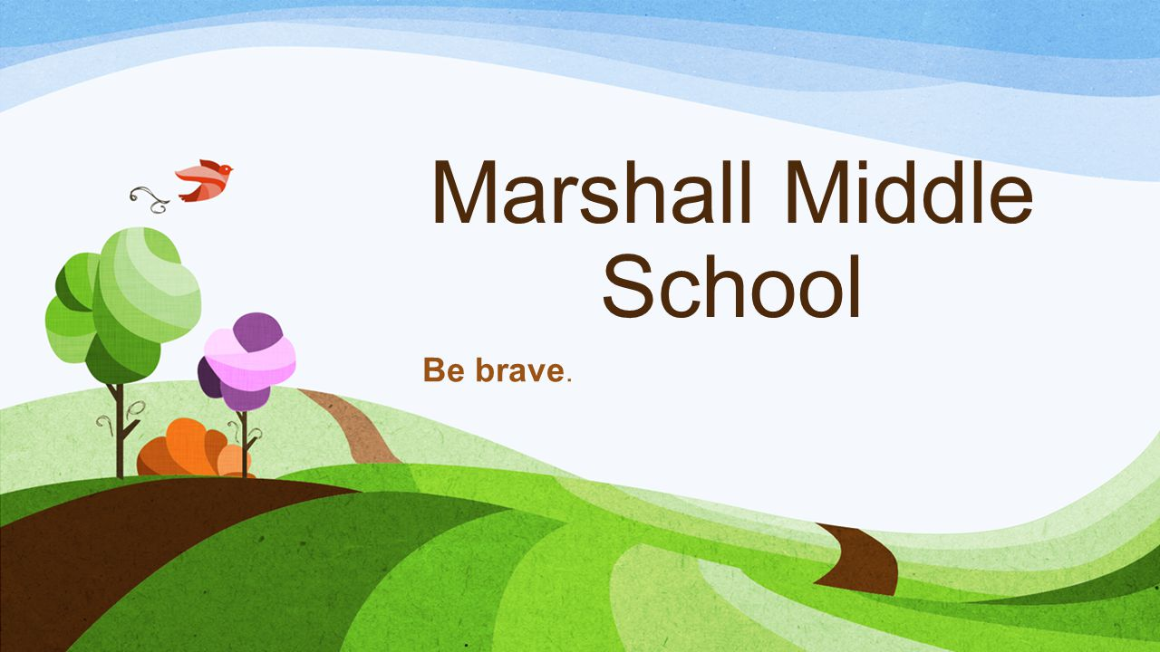 Marshall Middle School Be brave.