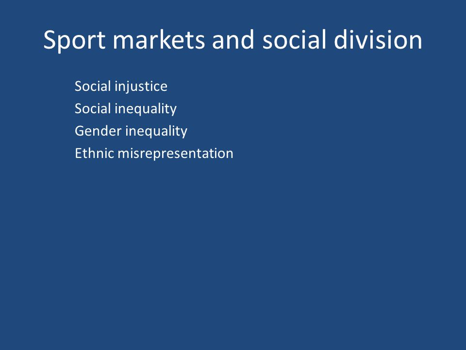 Sport markets and social division Social injustice Social inequality Gender inequality Ethnic misrepresentation