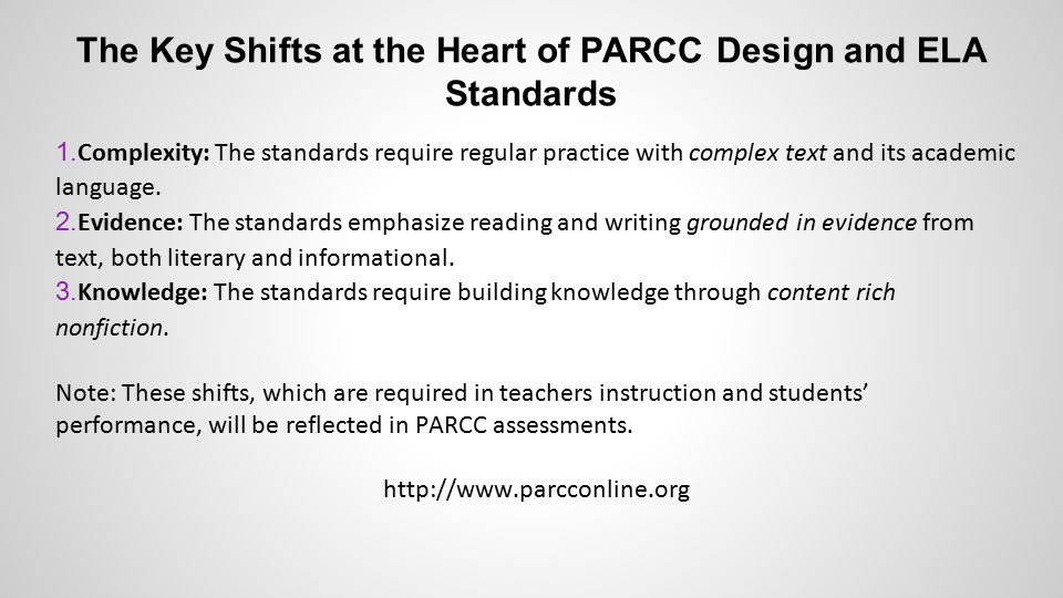The Key Shifts at the Heart of PARCC Design and ELA Standards 1.
