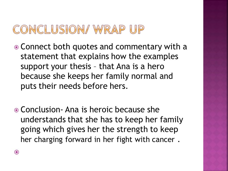 Connect both quotes and commentary with a statement that explains how the examples support your thesis – that Ana is a hero because she keeps her family normal and puts their needs before hers.