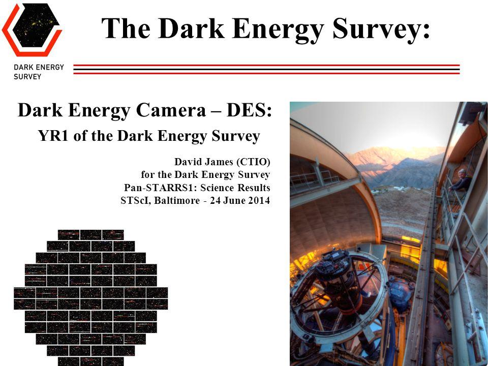 Pan-STARRS1: Science Results Dark Energy Survey David James Year 1 (vs.