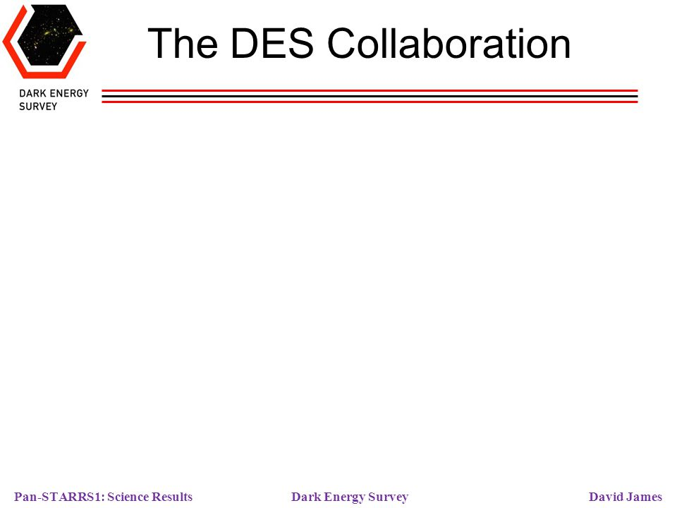 Pan-STARRS1: Science Results Dark Energy Survey David James The DES Collaboration