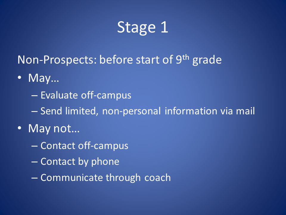 Stage 1 Non-Prospects: before start of 9 th grade May… – Evaluate off-campus – Send limited, non-personal information via mail May not… – Contact off-
