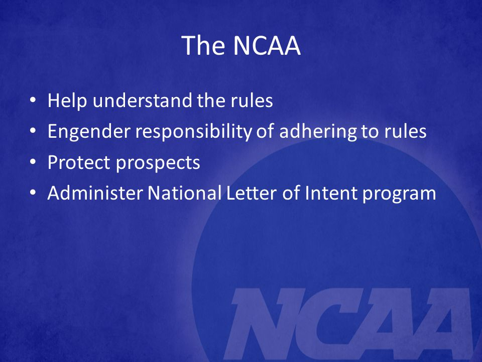 The NCAA Help understand the rules Engender responsibility of adhering to rules Protect prospects Administer National Letter of Intent program