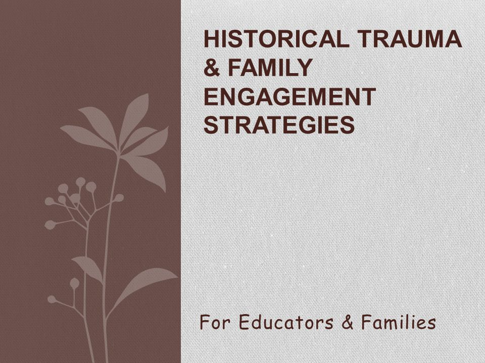 HISTORICAL TRAUMA & FAMILY ENGAGEMENT STRATEGIES For Educators & Families