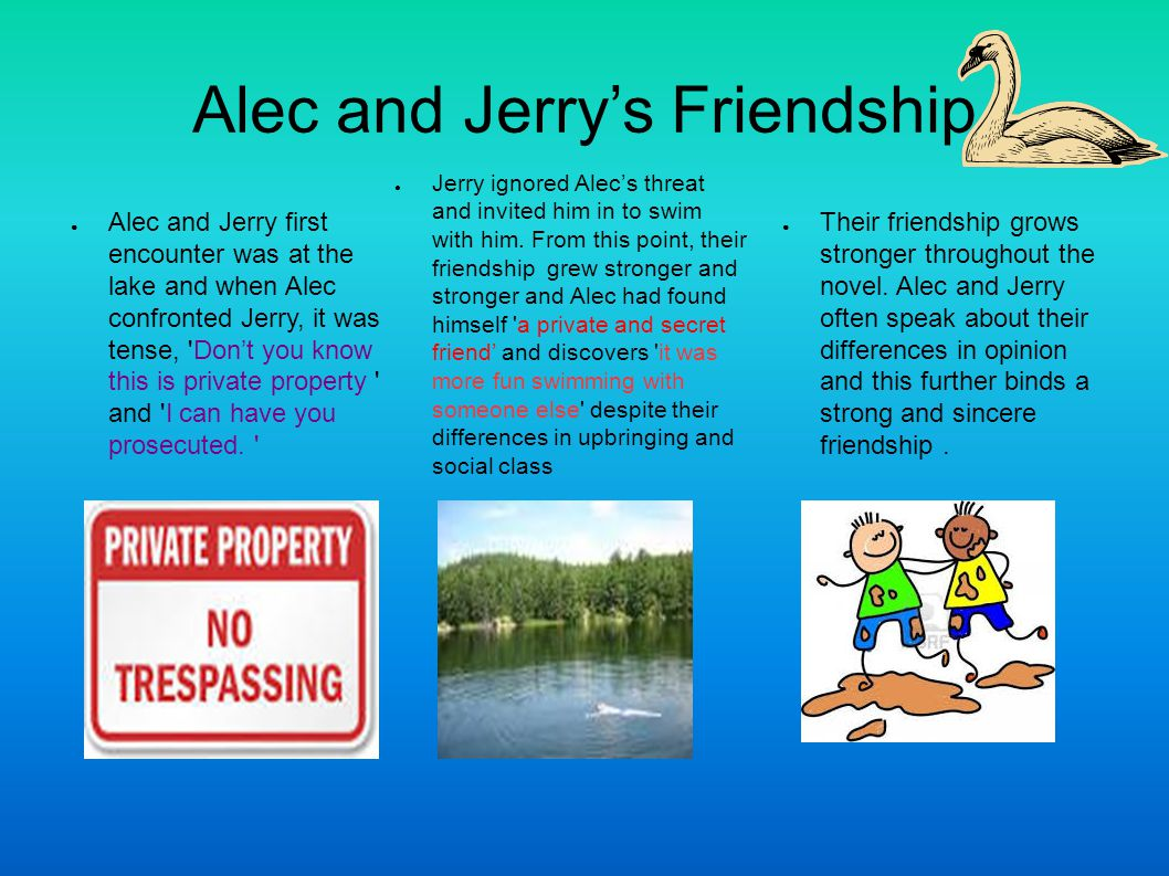 Alec and Jerry's Friendship ● Alec and Jerry first encounter was at the lake and when Alec confronted Jerry, it was tense, Don't you know this is private property and I can have you prosecuted.