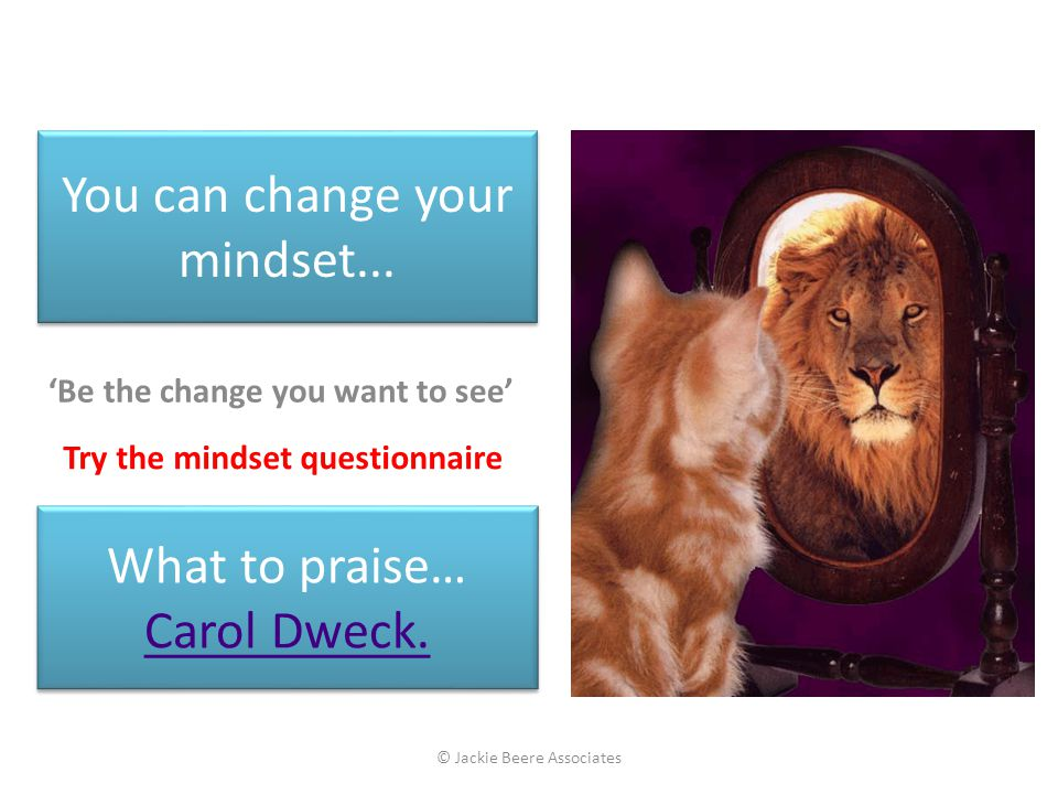 You can change your mindset...