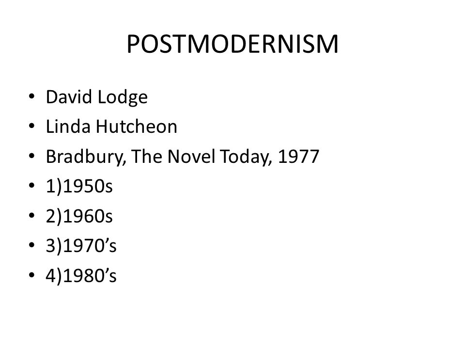 POSTMODERNISM Frank Kermode, Parochial novels Alan Sillitoe, Saturday Night and Sunday Morning (1959) Orwell, Keep the Aspidistra flying, (1936) Academic Novels Angry Young Men (John Osborne and Kingsley Amis) John Osborne, Look back in Anger