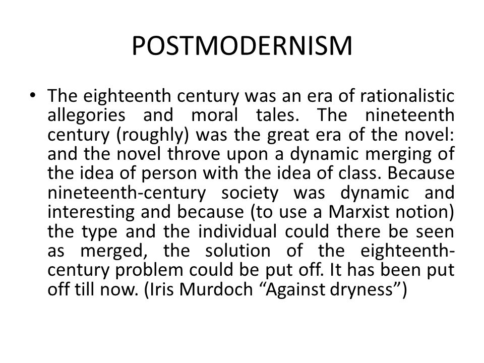 POSTMODERNISM If we consider twentieth-century literature as compared to nineteenth- century literature, we notice certain significant contrasts.
