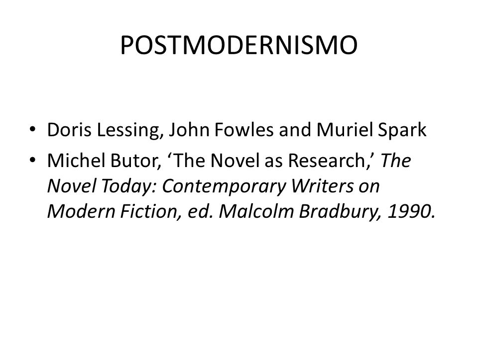 POSTMODERNISMO Doris Lessing, John Fowles and Muriel Spark Michel Butor, 'The Novel as Research,' The Novel Today: Contemporary Writers on Modern Fict