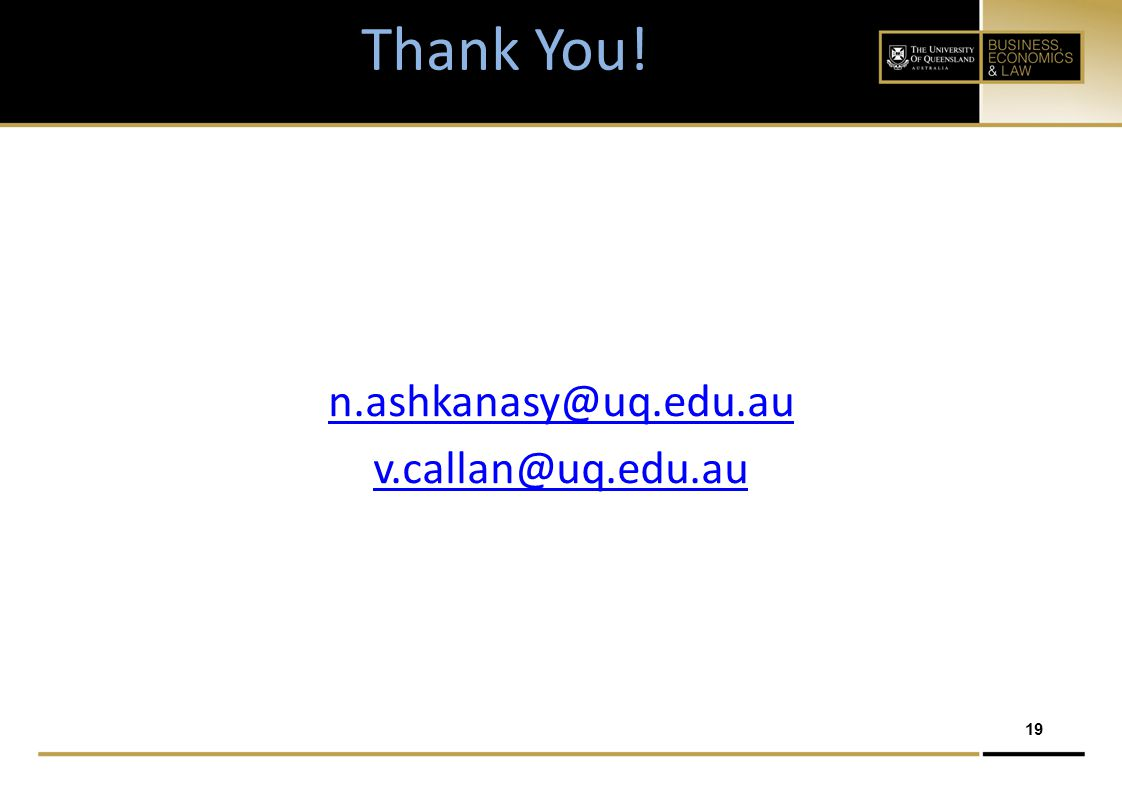 19 Thank You! n.ashkanasy@uq.edu.au v.callan@uq.edu.au