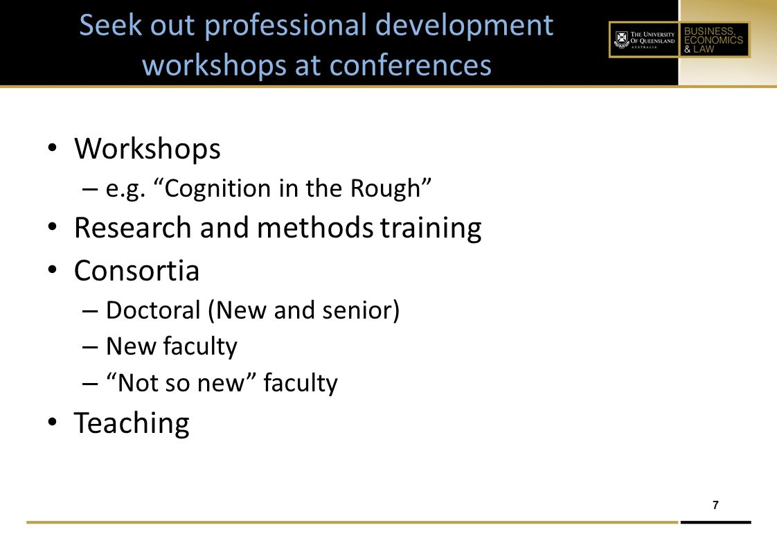 7 Seek out professional development workshops at conferences Workshops – e.g.