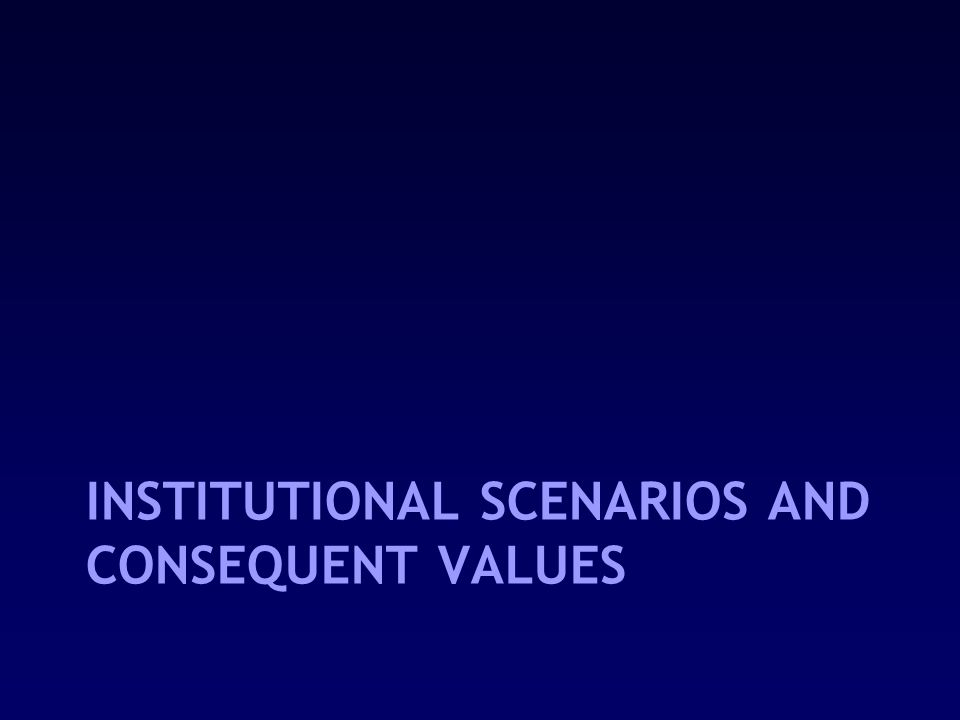 INSTITUTIONAL SCENARIOS AND CONSEQUENT VALUES