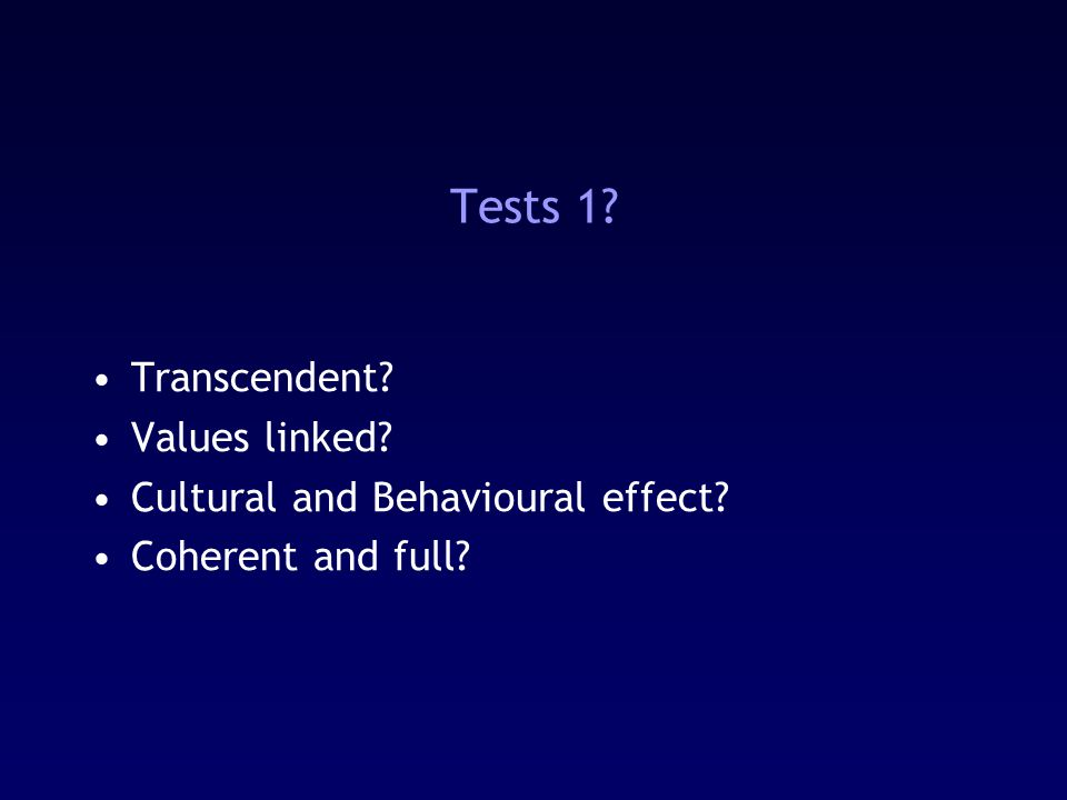 Tests 1? Transcendent? Values linked? Cultural and Behavioural effect? Coherent and full?
