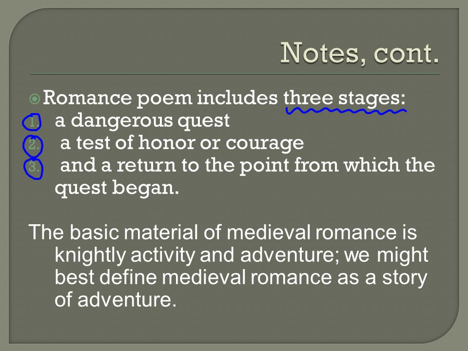  Romance poem includes three stages: 1. a dangerous quest 2.