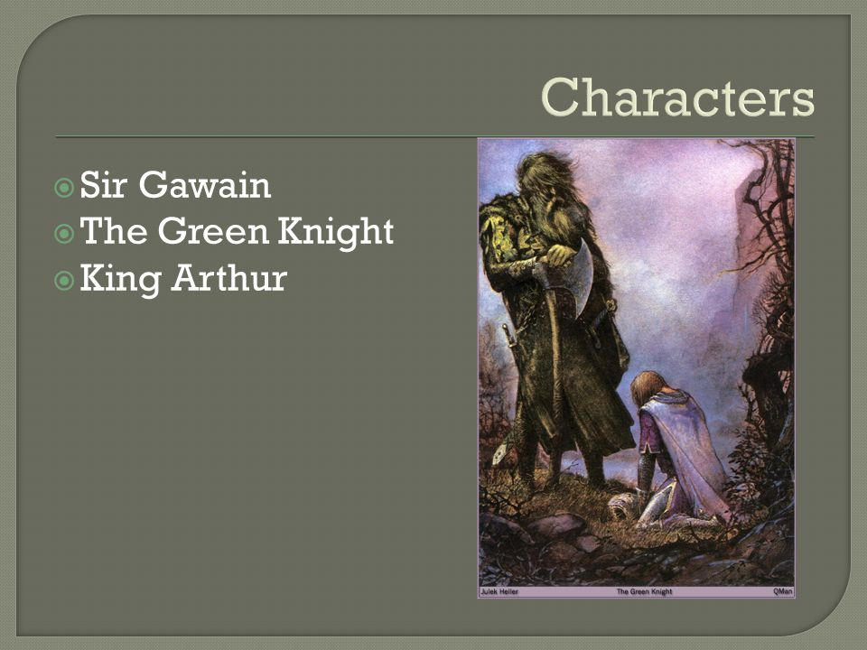 Characters  Sir Gawain  The Green Knight  King Arthur