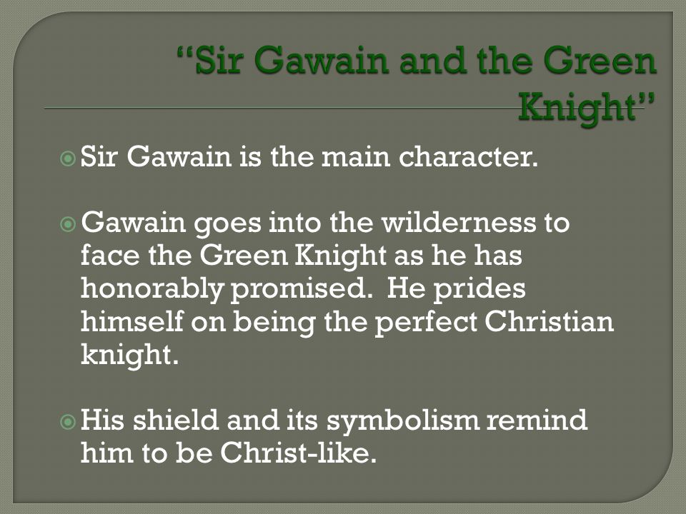 Sir Gawain and the Green Knight  Sir Gawain is the main character.