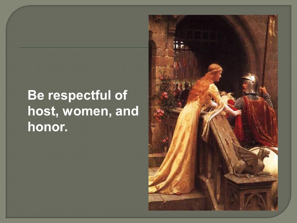 Be respectful of host, women, and honor.