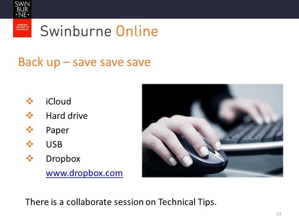 Back up – save save save  iCloud  Hard drive  Paper  USB  Dropbox www.dropbox.com There is a collaborate session on Technical Tips.