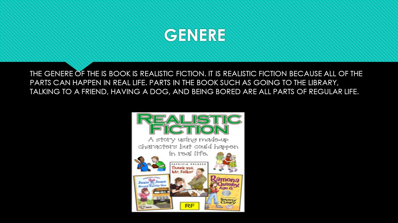 GENERE THE GENERE OF THE IS BOOK IS REALISTIC FICTION.