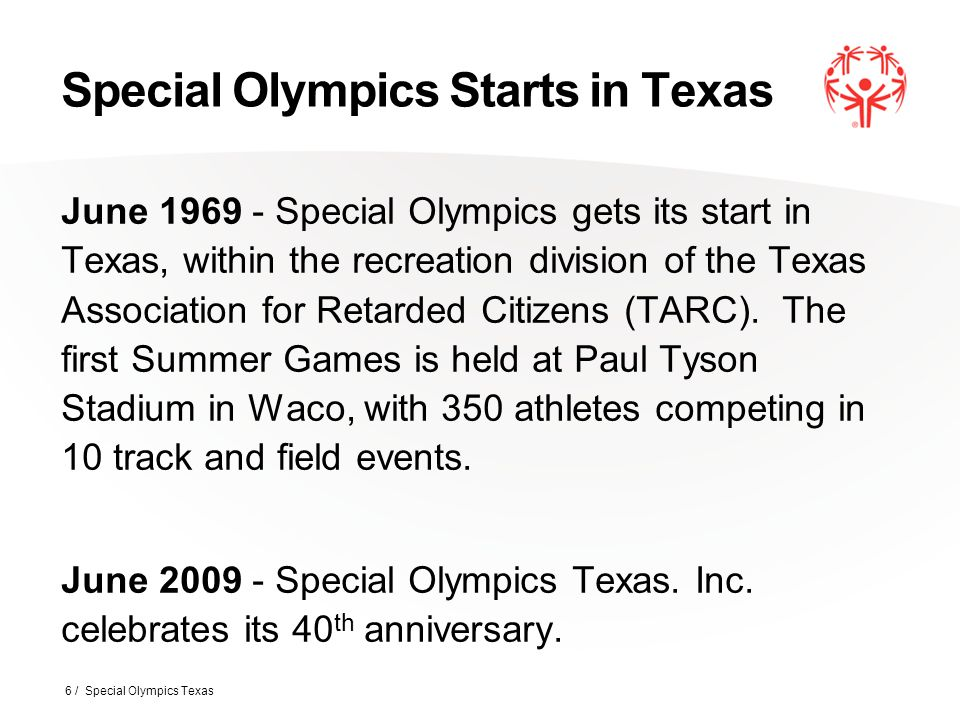 Special Olympics Starts in Texas June 1969 - Special Olympics gets its start in Texas, within the recreation division of the Texas Association for Retarded Citizens (TARC).