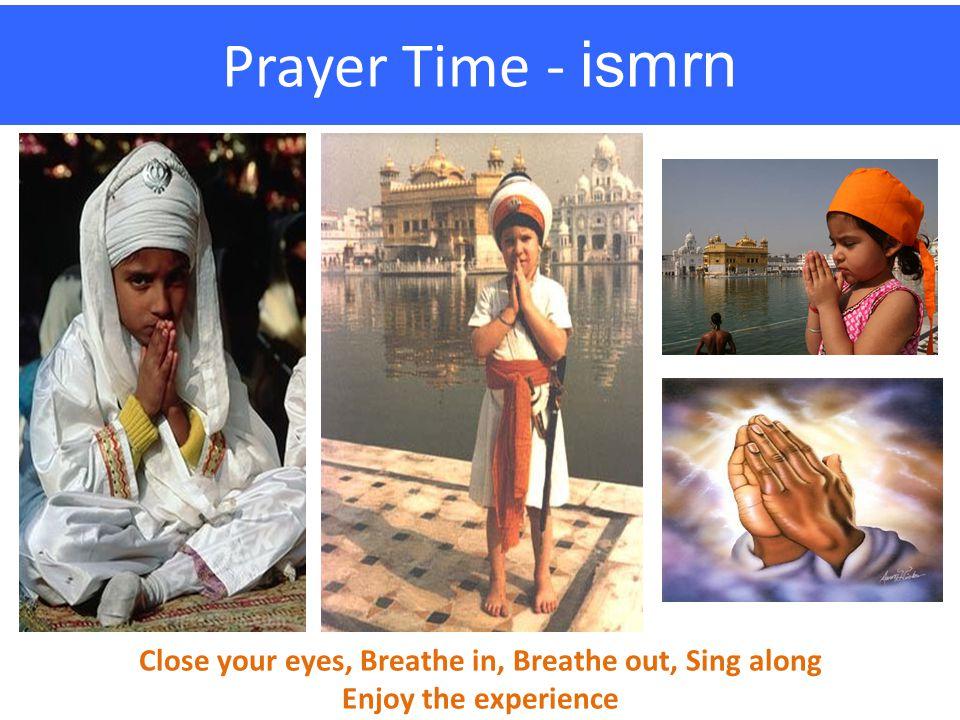 Close your eyes, Breathe in, Breathe out, Sing along Enjoy the experience Prayer Time - ismrn