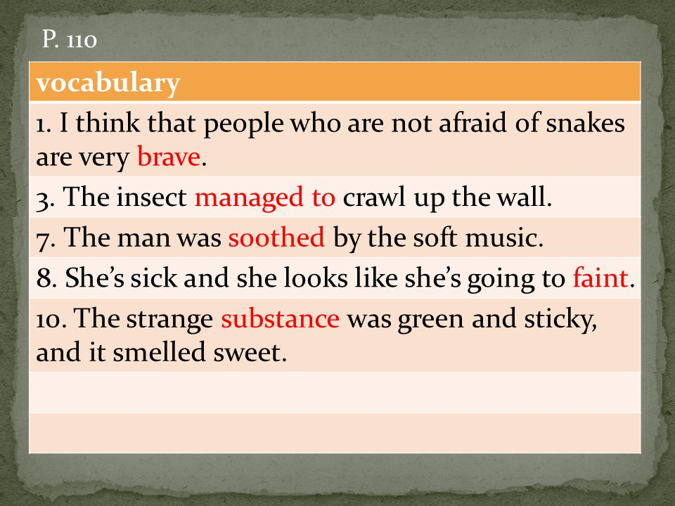 vocabulary 1. I think that people who are not afraid of snakes are very brave.