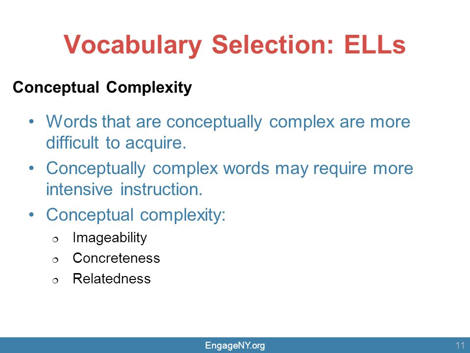 EngageNY.org Vocabulary Selection: ELLs Words that are conceptually complex are more difficult to acquire.
