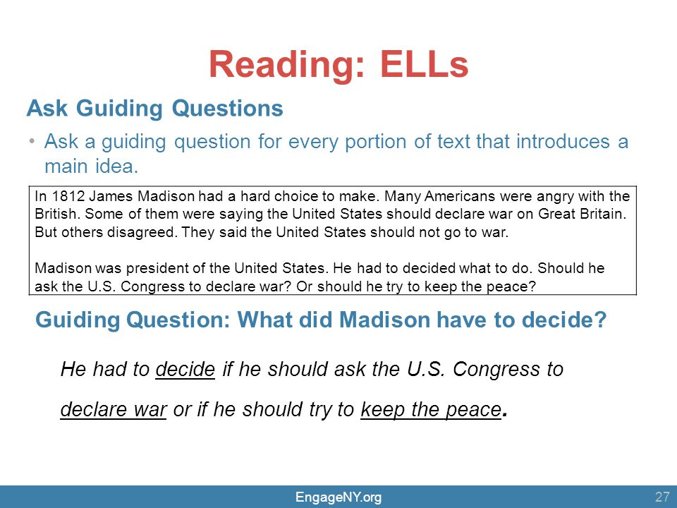 EngageNY.org Reading: ELLs Guiding Question: What did Madison have to decide? He had to decide if he should ask the U.S. Congress to declare war or if