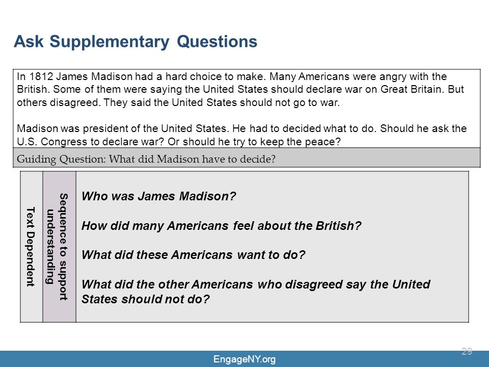 EngageNY.org 29 Text Dependent Sequence to support understanding Who was James Madison? How did many Americans feel about the British? What did these