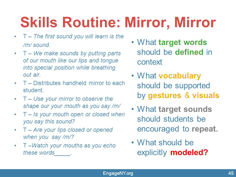 EngageNY.org Skills Routine: Mirror, Mirror 45 T – The first sound you will learn is the /m/ sound. T – We make sounds by putting parts of our mouth l