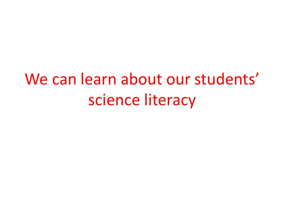 We can learn about our students' science literacy